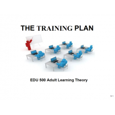 EDU 500 Week 8 Assignment 3, Presenting the Training Plan