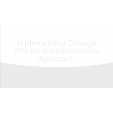 NUR 514 Week 3 Assignment, Implementing Change with an Interprofessional Approach 1