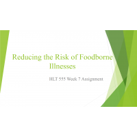 HLT 555 Week 7 Assignment, Reducing the Risk of Foodborne Illnesses