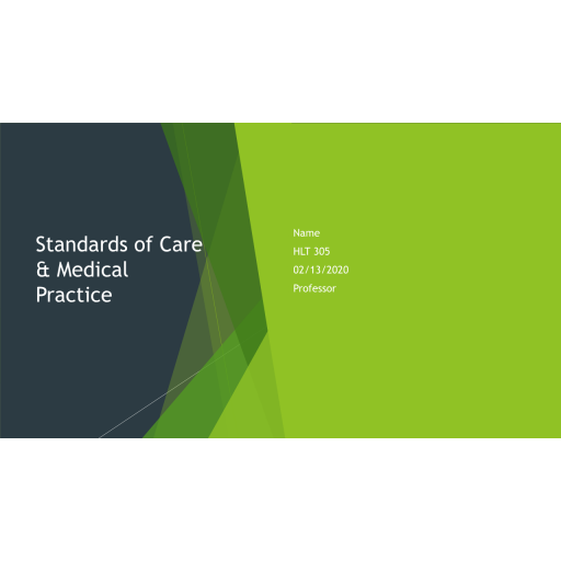 HLT 305 Topic 2 Assignment, Standards of Care and Medical Practice Presentation: Spring 2020