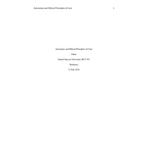 HLT 305 Topic 3 Benchmark Assignment, Autonomy and Ethical Principles of Care: Spring 2020
