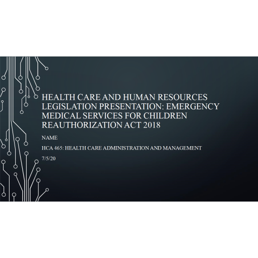 HCA 465 Topic 2 Health Care and Human Resources Legislation Presentation: Summer 2020
