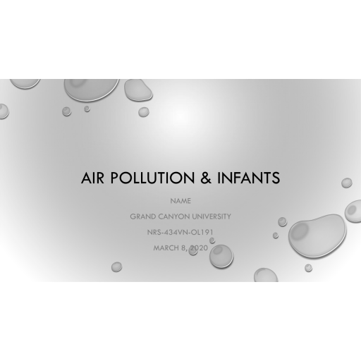 NRS 434VN Topic 1 Assignment, Environmental Factors and Health Promotion - Air Pollution and Infants: Summer 2020