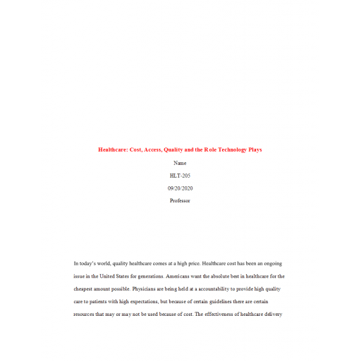 HLT 205 Week 2 Assignemnt, Health Care Essay - Cost, Acess, Quality and the Role Technology Plays: Fall 2020