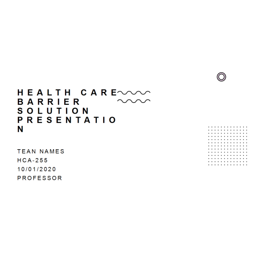 HCA 255 Topic 5 CLC Assignment, Healthcare Barrier Solution Presentation: 2020