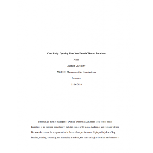 MGT 330 Week 2 Assignment, Case Study - Opening Your New Dunkins Donuts Locations
