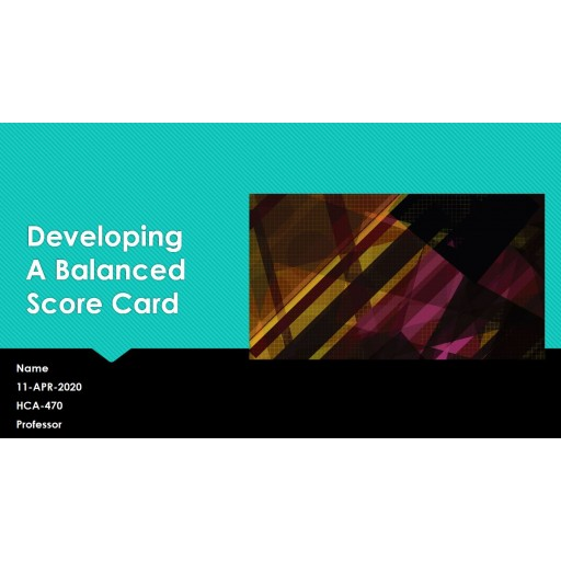 HCA 470 Week 7 Developing a Balanced Scorecard Presentation